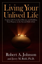 Living Your Unlived Life by Robert A. Johnson