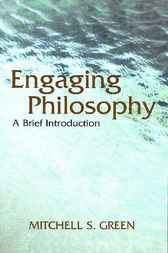 Engaging Philosophy by Mitchell S. Green