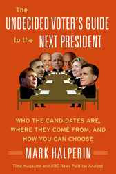 The Undecided Voter's Guide to the Next President by Mark Halperin