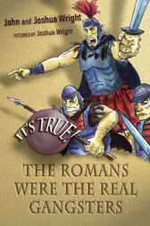 It's True! The Romans Were the Real Gangsters by John Wright