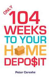 Only 104 Weeks to Your Home Deposit by Peter Cerexhe