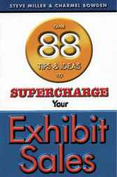 Over 88 Tips & Ideas to Supercharge Your Exhibit Sales by Steve Miller