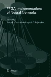 FPGA Implementations of Neural Networks by Amos R. Omondi