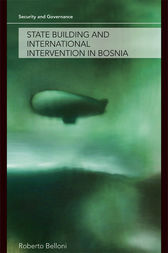 State Building and International Intervention in Bosnia by Roberto Belloni