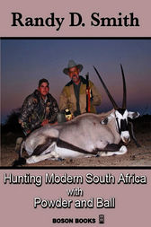 Hunting Modern South Africa with Powder and Ball by Randy D. Smith