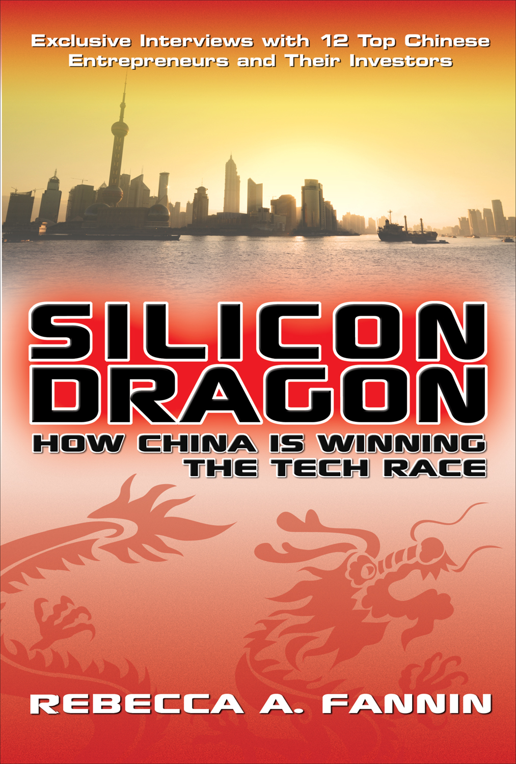 Download Ebook Silicon Dragon: How China Is Winning the Tech Race by Rebecca Fannin Pdf