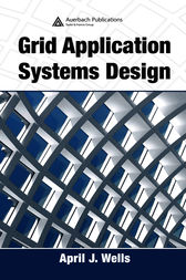 Grid Application Systems Design by April J. Wells