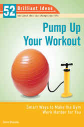 Pump Up Your Workout (52 Brilliant Ideas) by Steve Shipside