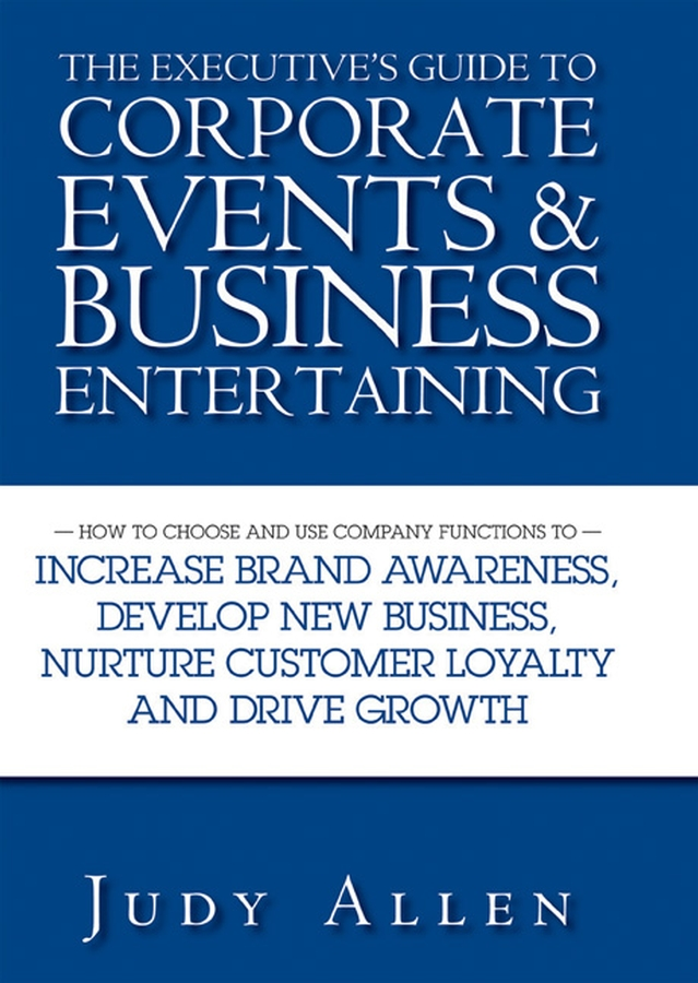 Download Ebook The Executive's Guide to Corporate Events and Business Entertaining. by Judy Allen Pdf