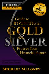 Rich Dad's Advisors: Guide to Investing In Gold and Silver by Michael Maloney