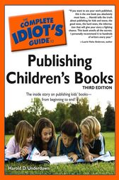 The Complete Idiot's Guide to Publishing Children's Books, 3rd Edition by Harold D. Underdown