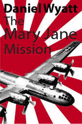 The Mary Jane Mission by Daniel Wyatt