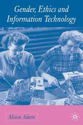 Gender, Ethics and Information Technology by Alison Adam
