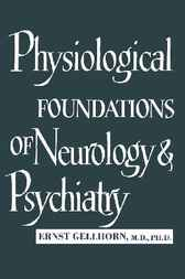 Physiological Foundations of Neurology and Psychiatry by Ernst Gellhorn