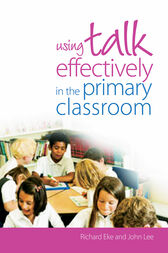 Using Talk Effectively in the Primary Classroom by Richard Eke