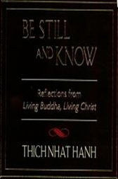 Be Still and Know by Thich Nhat Hanh