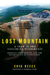 Lost Mountain: A Year in the Vanishing Wilderness Radical Strip Mining and the Devastation of Appalachia