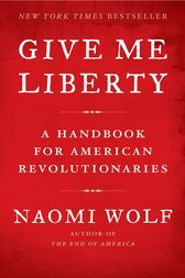 Give Me Liberty by Naomi Wolf