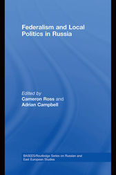 Federalism and Local Politics in Russia by Cameron Ross