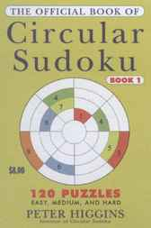 The Official Book of Circular Sudoku: Book 1 by Peter M. Higgins