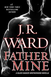 Father Mine: Zsadist and Bella's Story by J.R. Ward