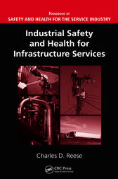 Industrial Safety and Health for Infrastructure Services by Charles D. Reese
