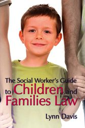 The Social Worker's Guide to Children and Families Law by Lynn Davis
