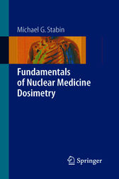 Fundamentals of Nuclear Medicine Dosimetry by Michael G. Stabin