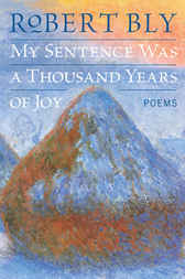 My Sentence Was a Thousand Years of Joy by Robert Bly