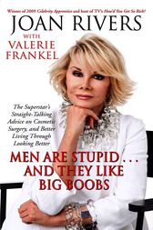 Men Are Stupid . . . And They Like Big Boobs by Joan Rivers