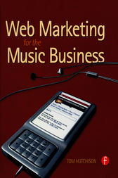 Web Marketing for the Music Business by Tom Hutchison