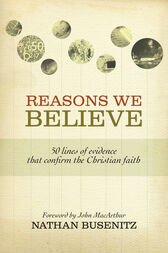 Reasons We Believe (Foreword by John MacArthur) by Nathan Busenitz