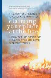 Claiming Your Place at the Fire by Richard J. Leider