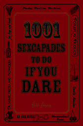 1001 Sexcapades to Do If You Dare by Bobbi Dempsey