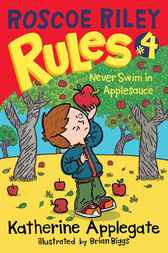 Roscoe Riley Rules #4: Never Swim in Applesauce by Katherine Applegate