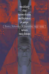 Making the American Religious Fringe by Sean McCloud