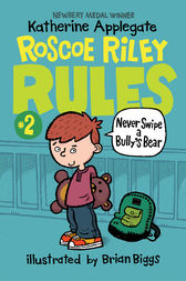 Roscoe Riley Rules #2: Never Swipe a Bully's Bear by Katherine Applegate