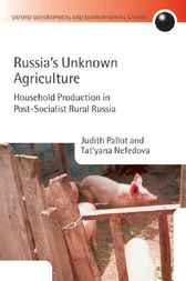 Russia's Unknown Agriculture by Judith Pallot