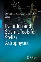 Evolution and Seismic Tools for Stellar Astrophysics by Mario J.P.F.G. Monteiro