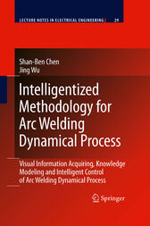 Intelligentized Methodology for Arc Welding Dynamical Processes by Shan-Ben Chen