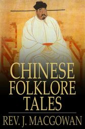 Chinese Folklore Tales by Rev. J. Macgowan