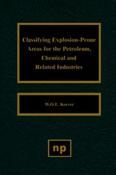 Classifying Explosion Prone Areas for the Petroleum, Chemical and Related Industries by W. O. E. Korver