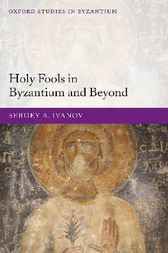 Holy Fools in Byzantium and Beyond by Sergey A. Ivanov