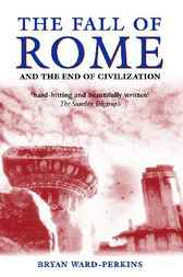 The Fall of Rome by Bryan Ward-Perkins