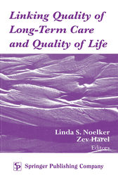 Linking Quality of Long-Term Care and Quality of Life by Linda S. Noelker