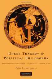 Greek Tragedy and Political Philosophy by Peter J. Ahrensdorf