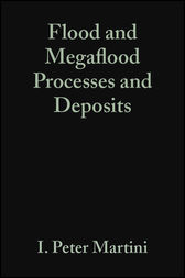 Flood and Megaflood Processes and Deposits by I. Peter Martini