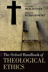 The Oxford Handbook of Theological Ethics by Gilbert Meilaender