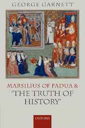 Marsilius of Padua and 'the Truth of History' by George Garnett