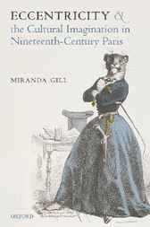 Eccentricity and the Cultural Imagination in Nineteenth-Century Paris by Miranda Gill